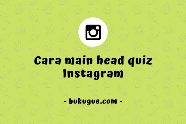 Cara main head quiz dengan filter headquiz di Instagram