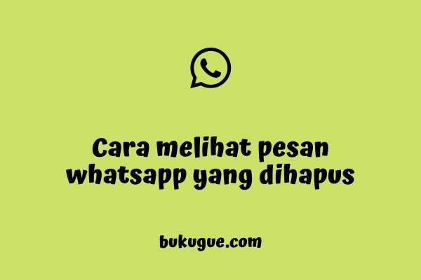 Cara melihat pesan whatsapp yang dihapus pengirim