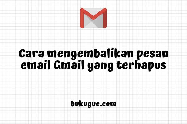 Cara mengembalikan pesan email gmail yang terhapus