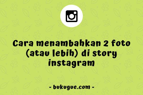Cara menambahkan 2 foto di story Instagram
