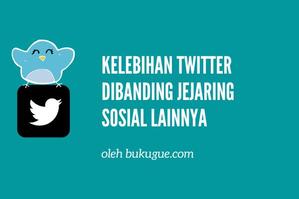 7 Kelebihan Twitter dibanding jejaring sosial lainnya