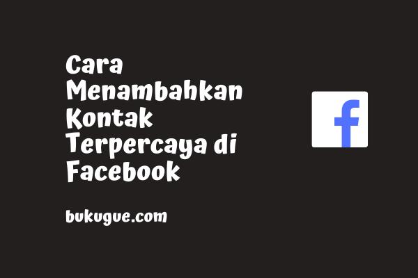 Cara Menambahkan Kontak Terpercaya di Facebook