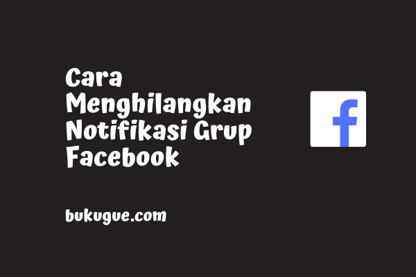 Cara Mematikan Notifikasi Grup di Facebook