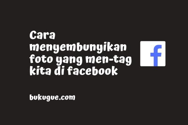 Cara menyembunyikan foto yang men-tag kita di Facebook