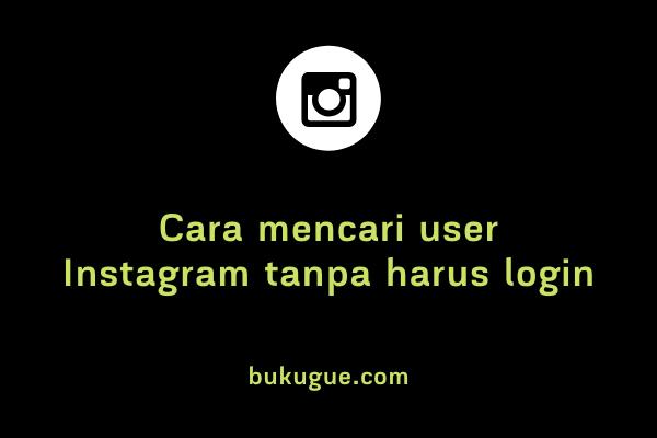 Cara mencari user Instagram tanpa harus login