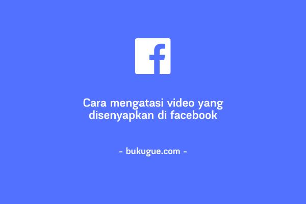 Cara mengatasi video yang disenyapkan di Facebook