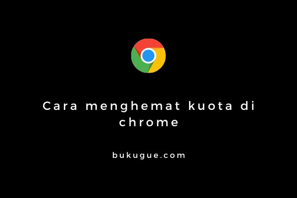 Cara menghemat kuota internet di Google Chrome