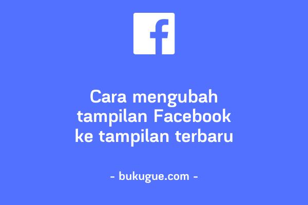 Cara mengubah tampilan Facebook ke tampilan terbaru