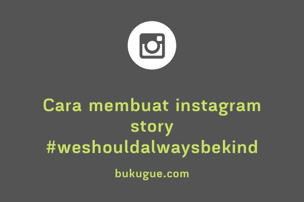 Cara membuat Instagram Story #WeShouldAlwaysBeKind