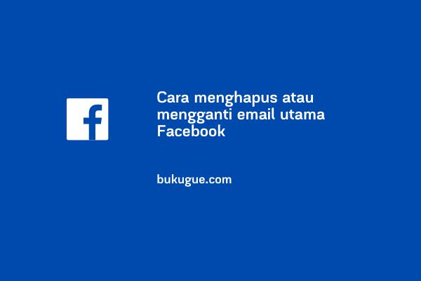 Cara mengganti atau menghapus email utama di Facebook
