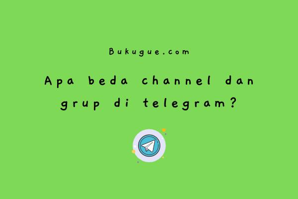 Perbedaan grup dan channel di telegram