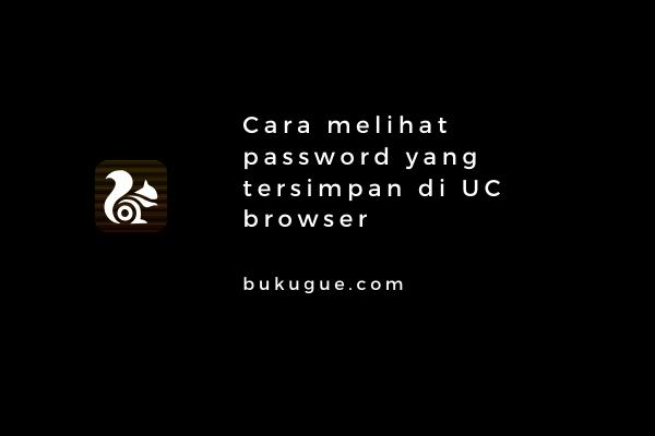Cara melihat password yang tersimpan di UC Browser
