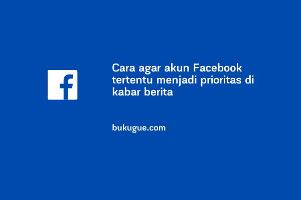 Cara prioritaskan akun tertentu di beranda facebook