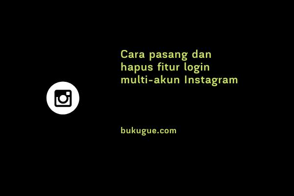 Cara memakai dan melepas fitur login multi-akun Instagram
