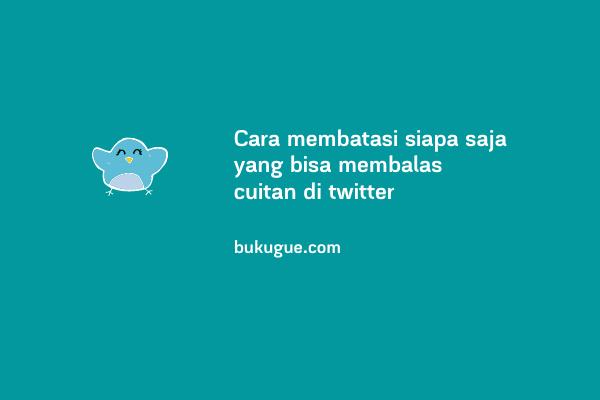 Cara membatasi siapa saja yang bisa membalas cuitan di twitter
