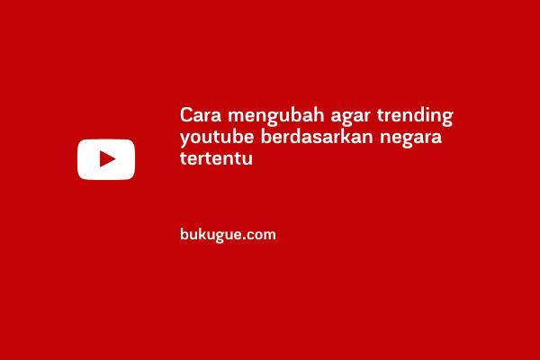 Cara mengubah trending Youtube berdasarkan negara tertentu