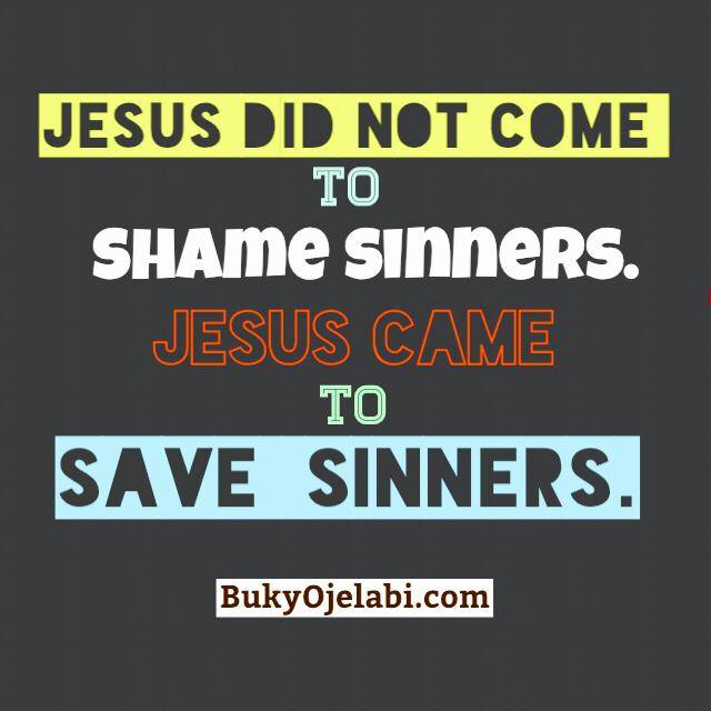 Jesus came to save sinners.