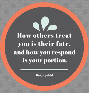 How Others Treat You Is Their Fate.