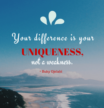 Your difference is your uniqueness