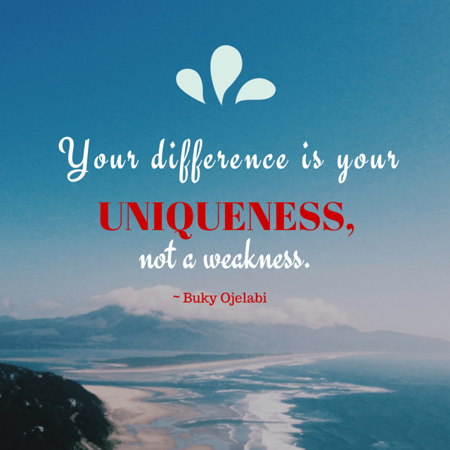 Your difference is your uniqueness,