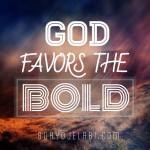 God Favors The Bold.