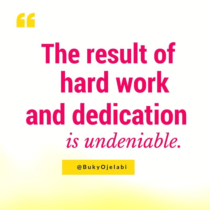 Hard work and dedication is undeniable