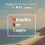 MAY: Miracles Are Yours.