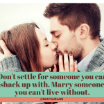 Don't Settle For Someone You Can Shack Up With.