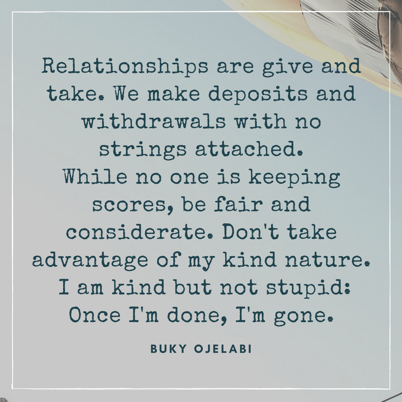 Relationships are give and take.