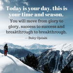 Today is Your day: This Is Your Time and Season