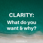 Clarity: What Do You Want And Why?