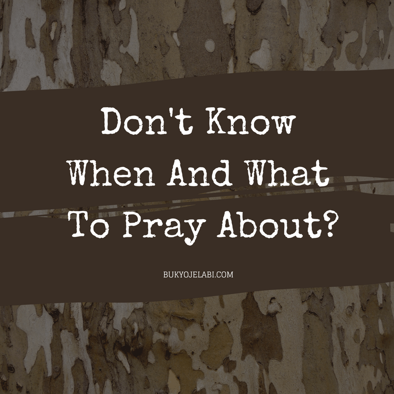 Don't Know When And What To Pray About?