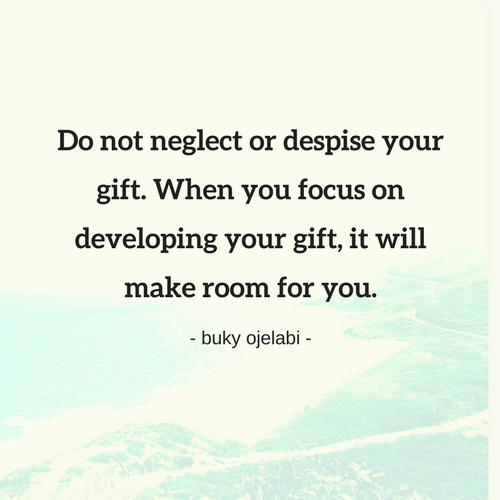 Do Not Neglect Or Despise Your God Given Gift Buky Ojelabi