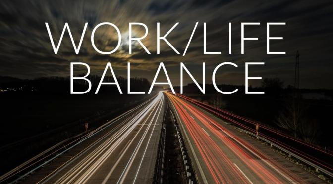 Work Life Balance: What's That?