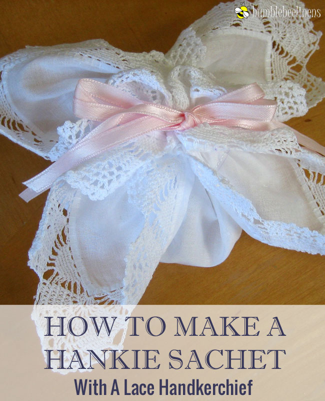 Making a Hankie Sachet Out of Wedding Handkerchiefs