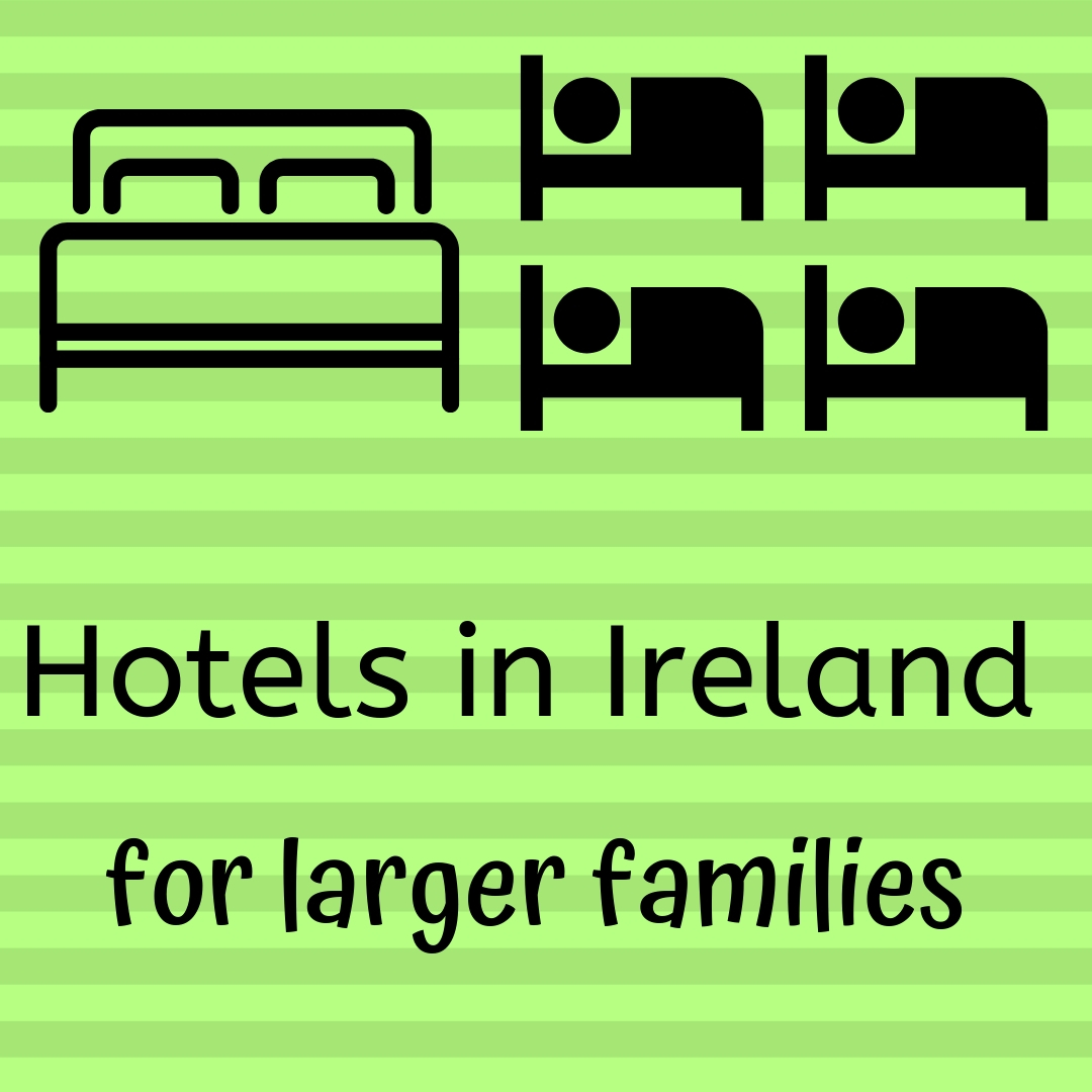 Hotels in Ireland with Rooms for Families with Three or More Kids *UPDATED*