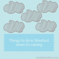 Things to do in Wexford with Kids when it's Raining
