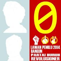 0 Lawan Pemilu 2014 Bangun Partai Buruh Revolusioner