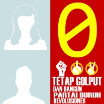 0 Tetap Golput dan Bangun Partai Buruh Revolusioner