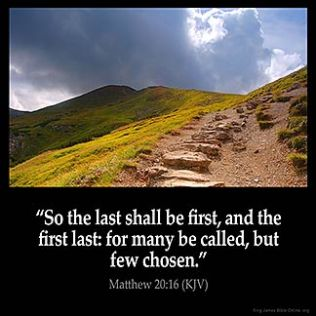 Matthew_20-16: So the last shall be first, and the first last: for many be called, but few chosen
