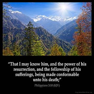 Philippians_3-10: All I want is to know Christ and to experience the power of his resurrection, to share in his sufferings and become like him in his death