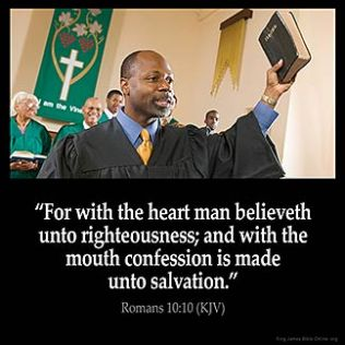 Romans_10-10: For with the heart man believeth unto righteousness; and with the mouth confession is made unto salvation