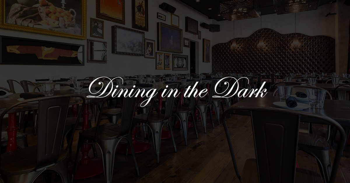 Support Lake Eola Charter School By Dining In The Dark! This Unique,  Heightened Sensory Dinner Experience Will Be Held At Tapa Toro Restaurant  In Orlando On ...