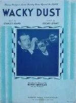 """The sheet music cover page for the novelty tune """"Wacky Dust,"""" composed by Bunny's friend, the eccentric and brilliant Oscar Levant. Bunny made a good recording of this tune for Victor."""