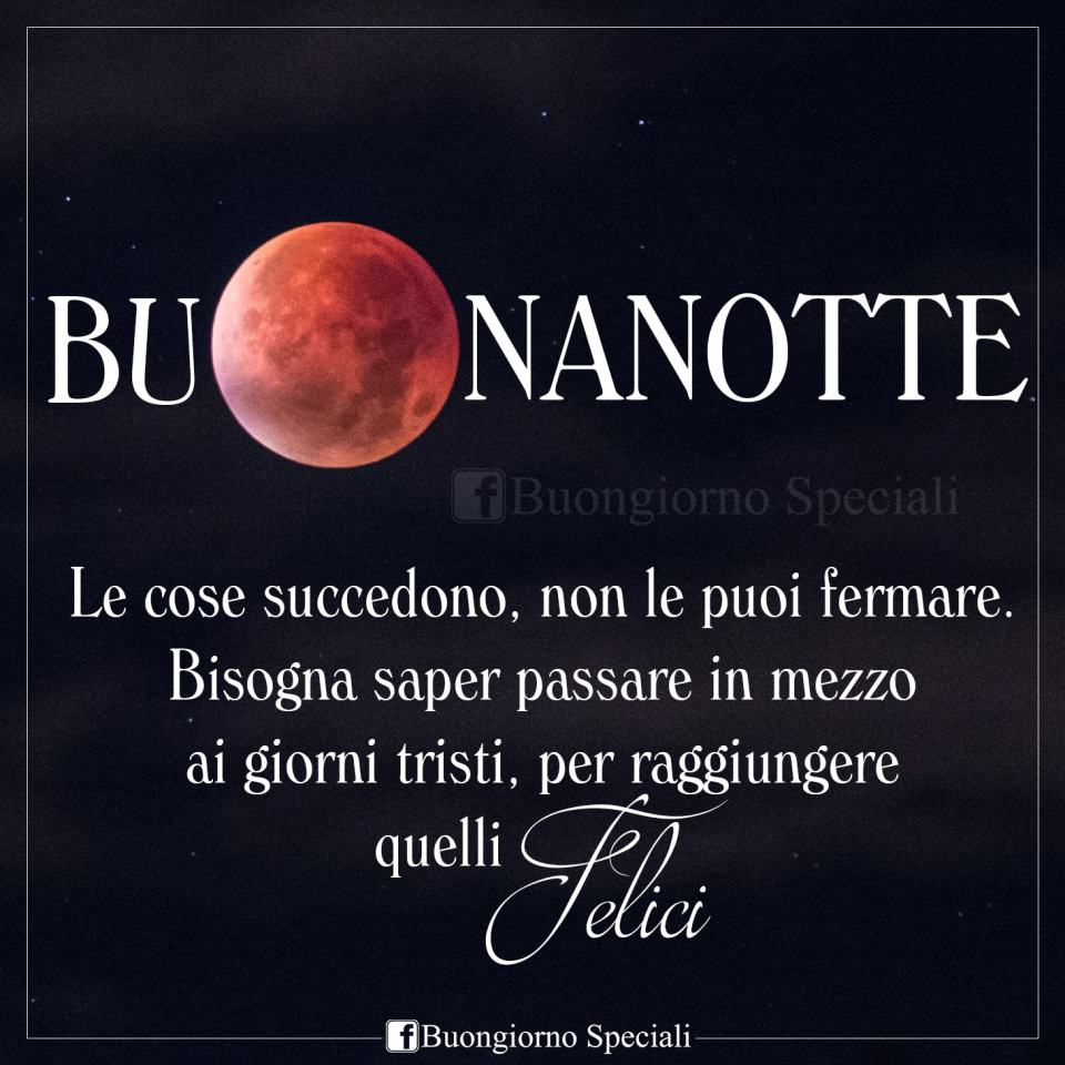 Luna rossa con scritta Buonanotte. Le cose succedono, non le puoi fermare. Bisogna saper passare in mezzo ai giorni tristi, per raggiungere quelli felici! Buonanotte.
