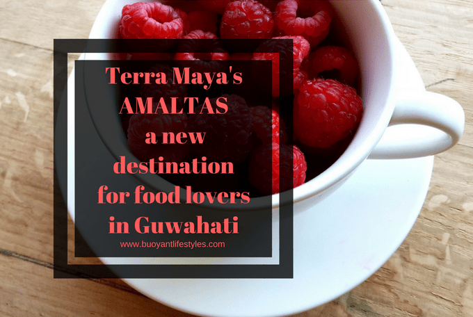 Terra Maya's AMALTAS- a new destination for food lovers in Guwahati