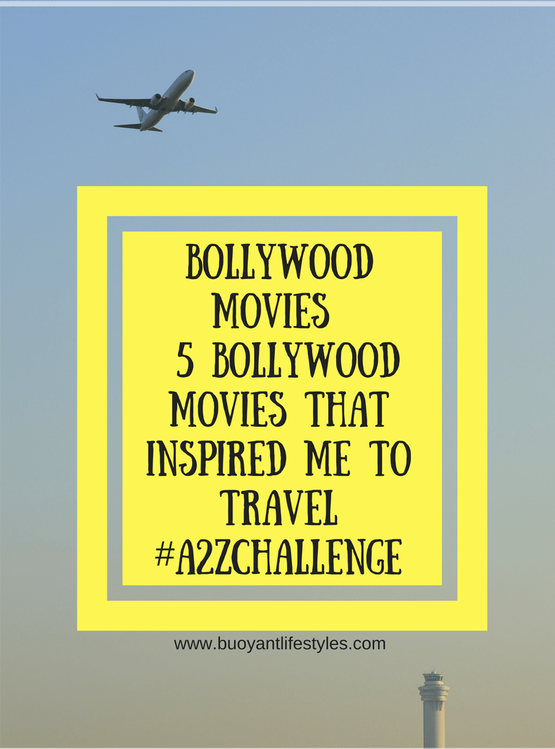 Bollywood Movies – 5 Bollywood movies that inspired me to Travel #A2ZChallenge