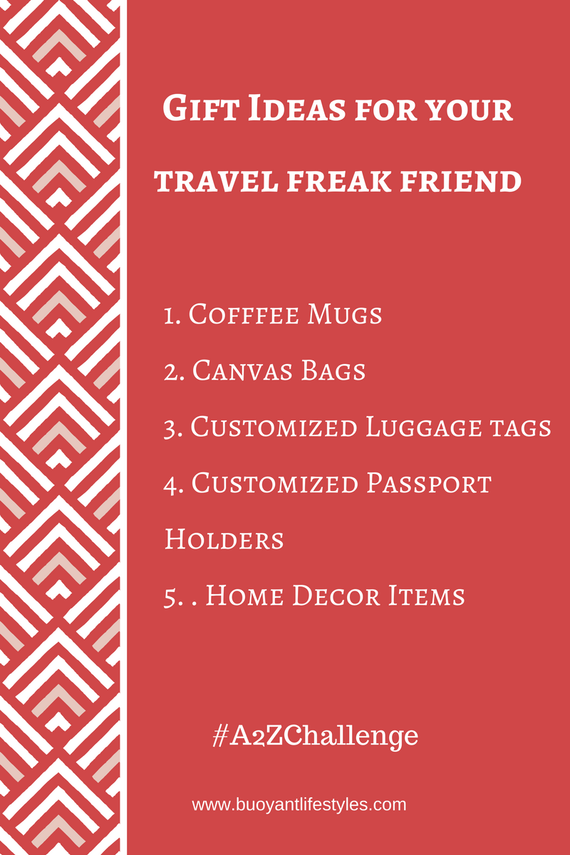 Gift Ideas for your travel freak friend  #A2ZChallenge