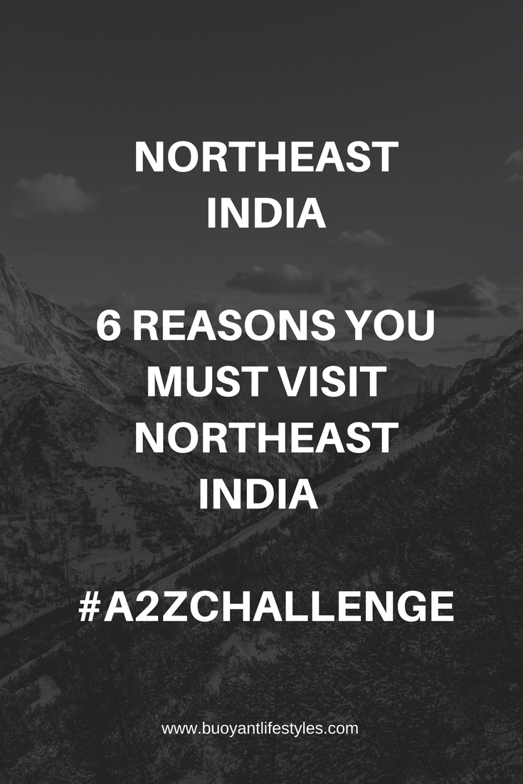 Northeast India- 6 reasons you must visit Northeast India  #A2ZChallenge