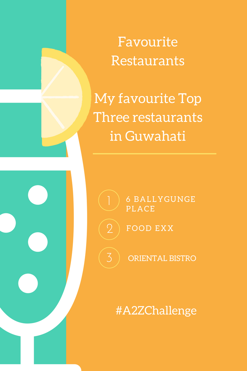 Favourite Restaurants- My favourite top three restaurants in Guwahati #A2ZChallenge
